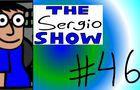 The Sergio Show Episode #46
