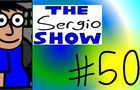 The Sergio Show Episode #50