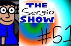 The Sergio Show Episode #51