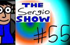 The Sergio Show Episode #55