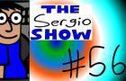 The Sergio Show Episode #56