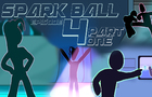 Spark Ball Episode 4 (Part 1)