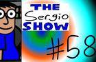 The Sergio Show Episode #58