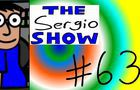 The Sergio Show Episode #63