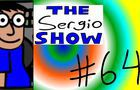 The Sergio Show Episode #64