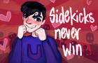 Sidekicks Never Win