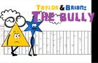 Taylor & Brian: The Bully