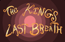 The Kings Last Breath