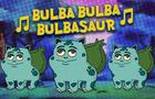 Bulba Bulba Bulbasaur