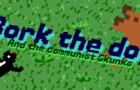 Bork the dog And the Communist Skunks