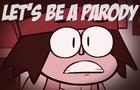 Let' Be A Parody!