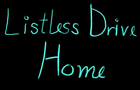 Listless Drive Home
