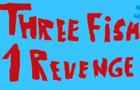 Three Fish, One Revenge
