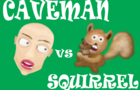 Caveman V Squirrel