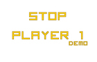 Stop Player 1 Demo