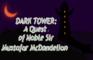 Dark Tower: A Quest of Noble Sir Mustafar McDandelion