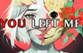 YOU LEFT ME.