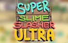 Super Slime Slasher Ultra