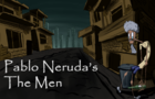 Pablo Neruda. The Men (2D Animation)