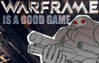 Warframe is a Good Game