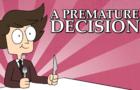 A Premature Decision