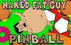 NAKED FAT GUY PINBALL