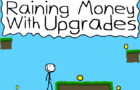 Raining Money With Upgrades