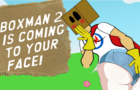 BOXMAN 2 IS COMING TO YOUR FACE!