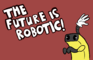 The Future is Robotic!
