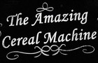 The Amazing Cereal Machine