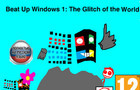 Beat Up Windows 1 The Glitch of the World NEWGROUNDS EDITION