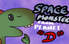 """SPACE MONSTER! FROM PLANET """"D"""""""