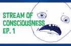 Stream of Consciousness Ep. 1