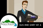 One Fateful Day: Gus and Gary Ep. 6