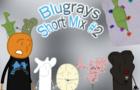 Blugrays (Short Mix #2): Shorts #7-12