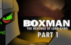 BoxMan: The Revenge of Lord Gyro Part One