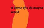 A game of a destroyed world
