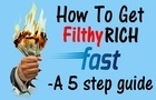 How to get filthy rich fast