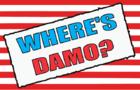 Where's Damo?