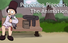 Poisoning Pigeons: The Animation
