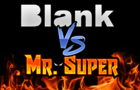Blank vs Mr Super (PREVIEW)