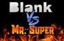 Blank vs Mr Super (PREVIEW)