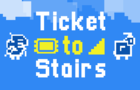 Ticket to Stairs