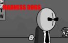 MADNESS DOG$