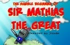The humble beginning of Sir Mathias the Great!