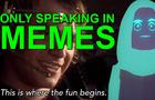My friend who only spoke in Memes