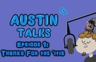 Austin Talks: Episode 1 (Thanks For The 'itis)