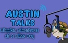 Austin Talks: Episode 2 (Miamian Adventures of a biker boy)