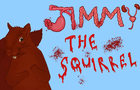 Jimmy The Immortal Squirrel