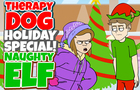 Therapy Dog - Naughty Elf - HOLIDAY SPECIAL!